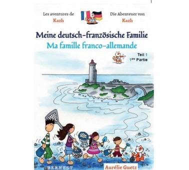 Les aventures Kazh/ Die Abenteuer von Kazh . Ma famille franco-allemande / Meine deutsch- französische Familie-Teil 1